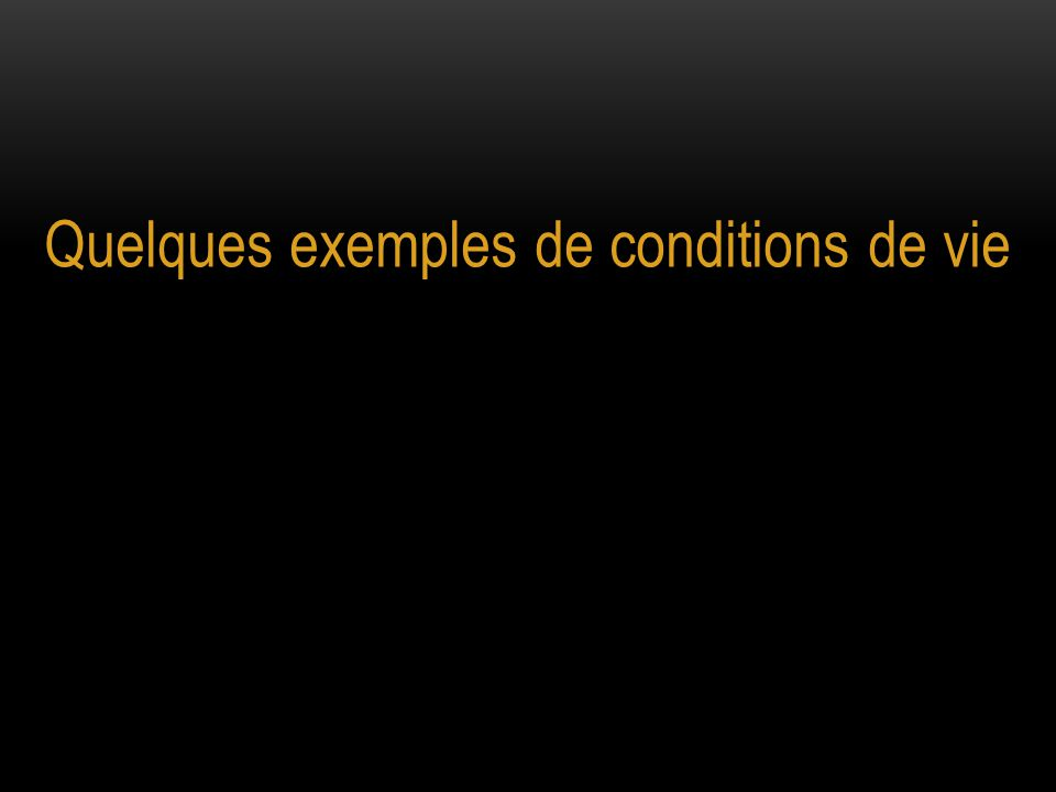 Quelques exemples de conditions de vie