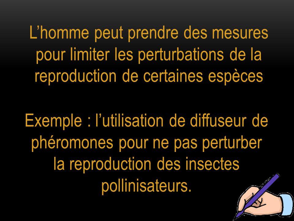L'homme peut prendre des mesures pour limiter les perturbations de la reproduction de certaines espèces