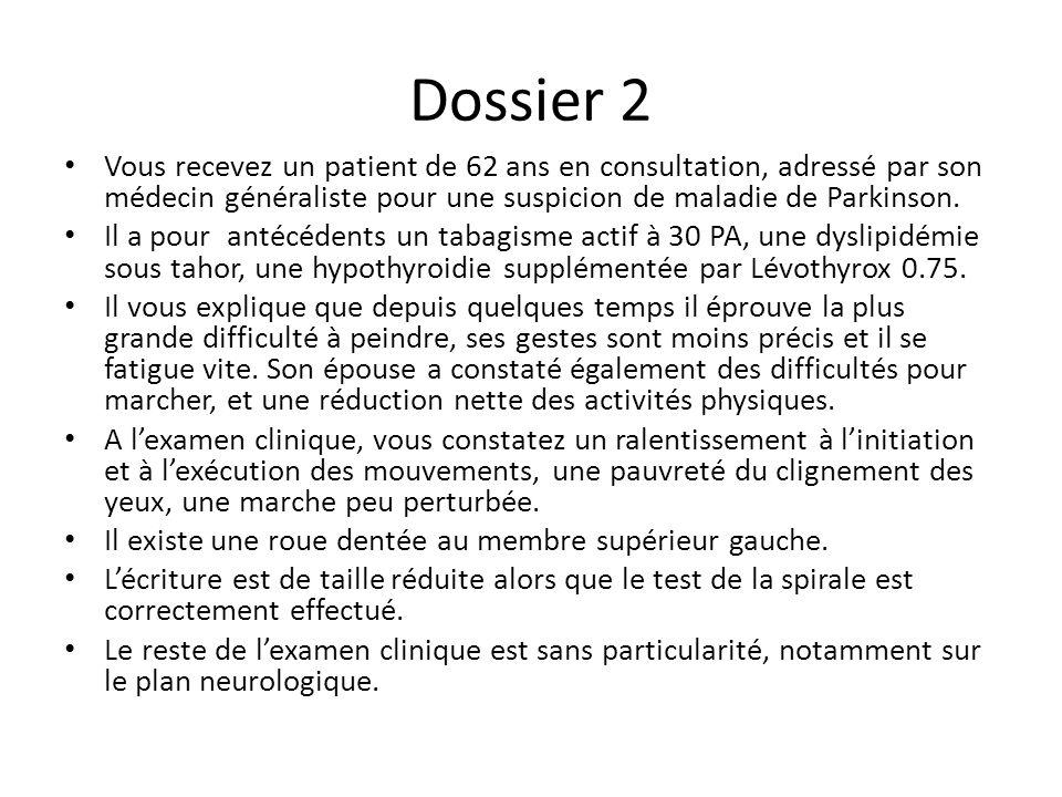 Dossier 2 Vous recevez un patient de 62 ans en consultation, adressé par son médecin généraliste pour une suspicion de maladie de Parkinson.