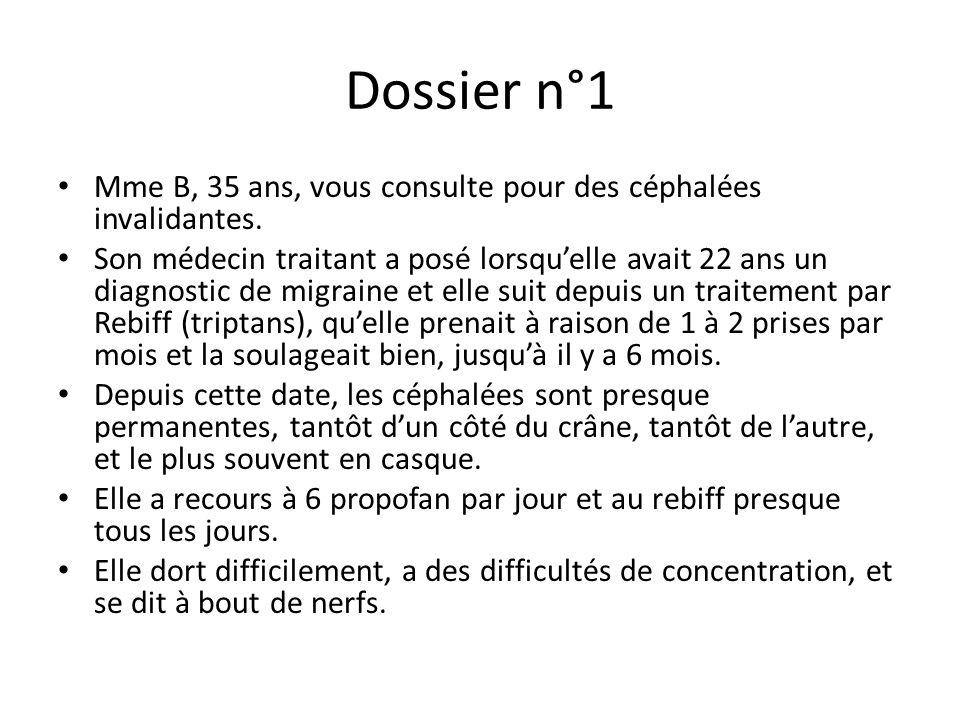 Dossier n°1 Mme B, 35 ans, vous consulte pour des céphalées invalidantes.