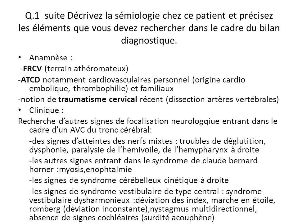 Q.1 suite Décrivez la sémiologie chez ce patient et précisez les éléments que vous devez rechercher dans le cadre du bilan diagnostique.