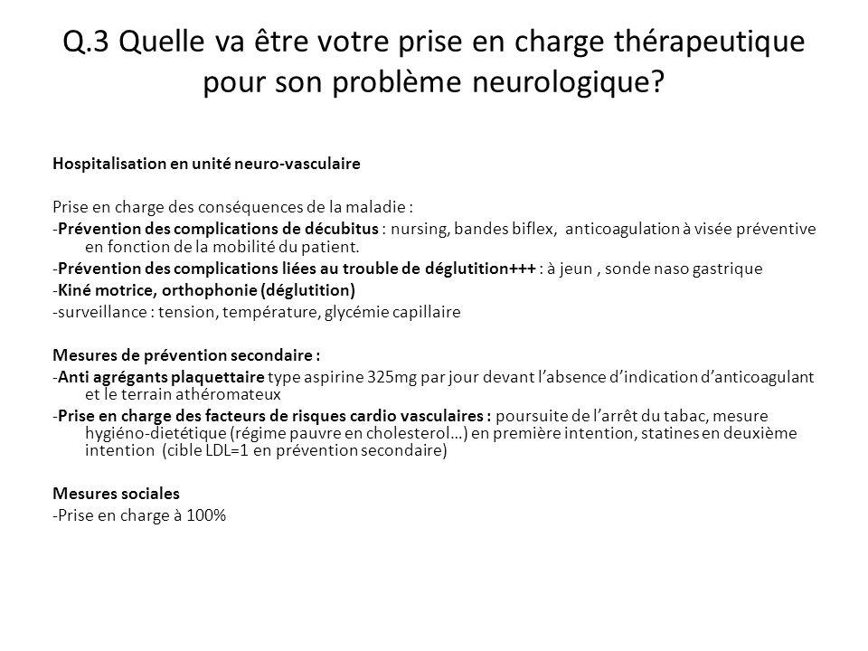 Q.3 Quelle va être votre prise en charge thérapeutique pour son problème neurologique