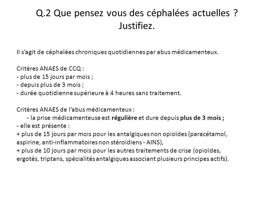 Q.2 Que pensez vous des céphalées actuelles Justifiez.