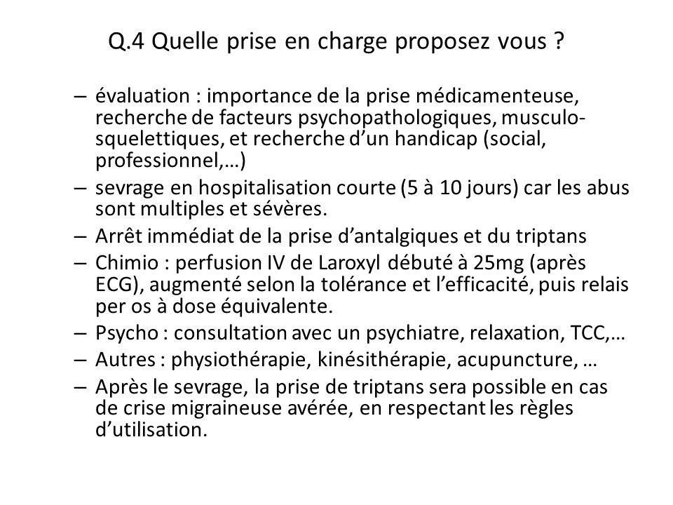Q.4 Quelle prise en charge proposez vous