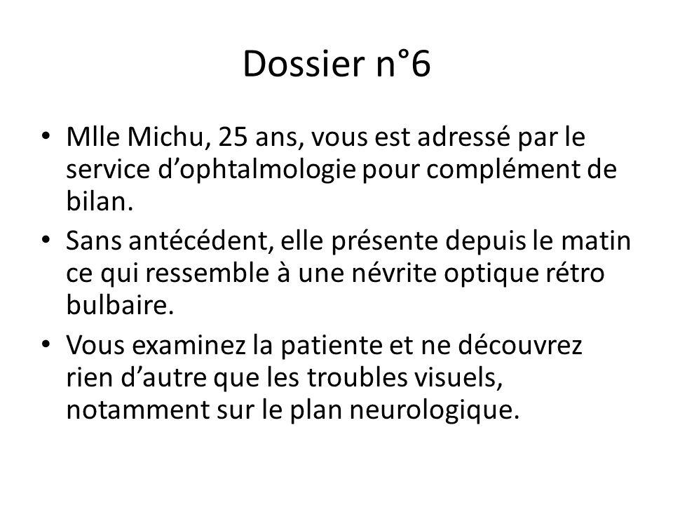 Dossier n°6 Mlle Michu, 25 ans, vous est adressé par le service d'ophtalmologie pour complément de bilan.