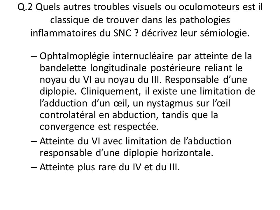 Q.2 Quels autres troubles visuels ou oculomoteurs est il classique de trouver dans les pathologies inflammatoires du SNC décrivez leur sémiologie.