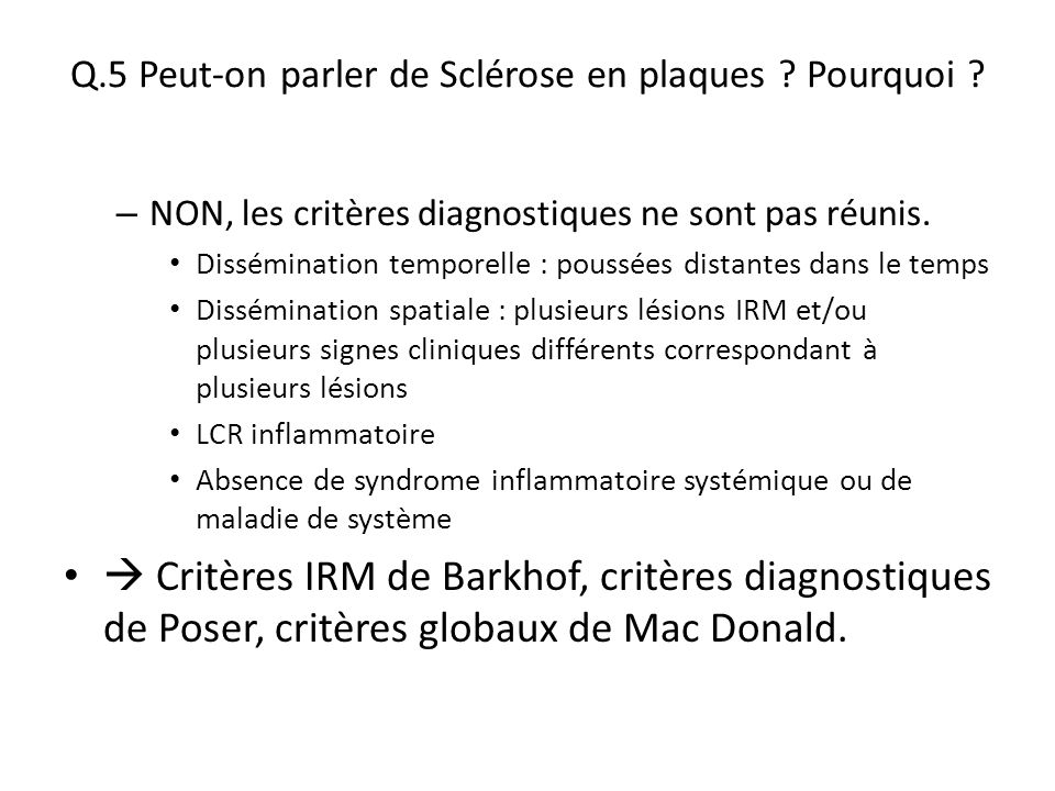 Q.5 Peut-on parler de Sclérose en plaques Pourquoi