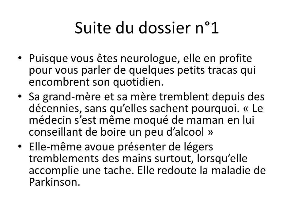 Suite du dossier n°1 Puisque vous êtes neurologue, elle en profite pour vous parler de quelques petits tracas qui encombrent son quotidien.