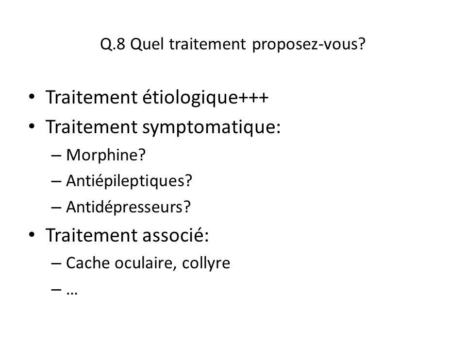 Q.8 Quel traitement proposez-vous