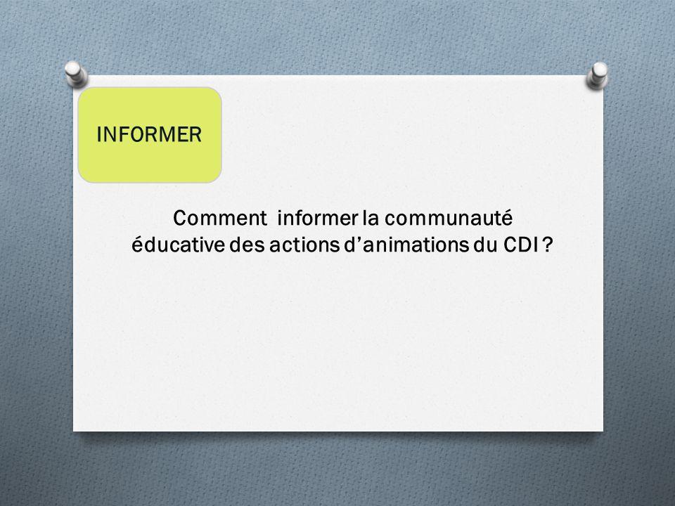 INFORMER Comment informer la communauté éducative des actions d'animations du CDI