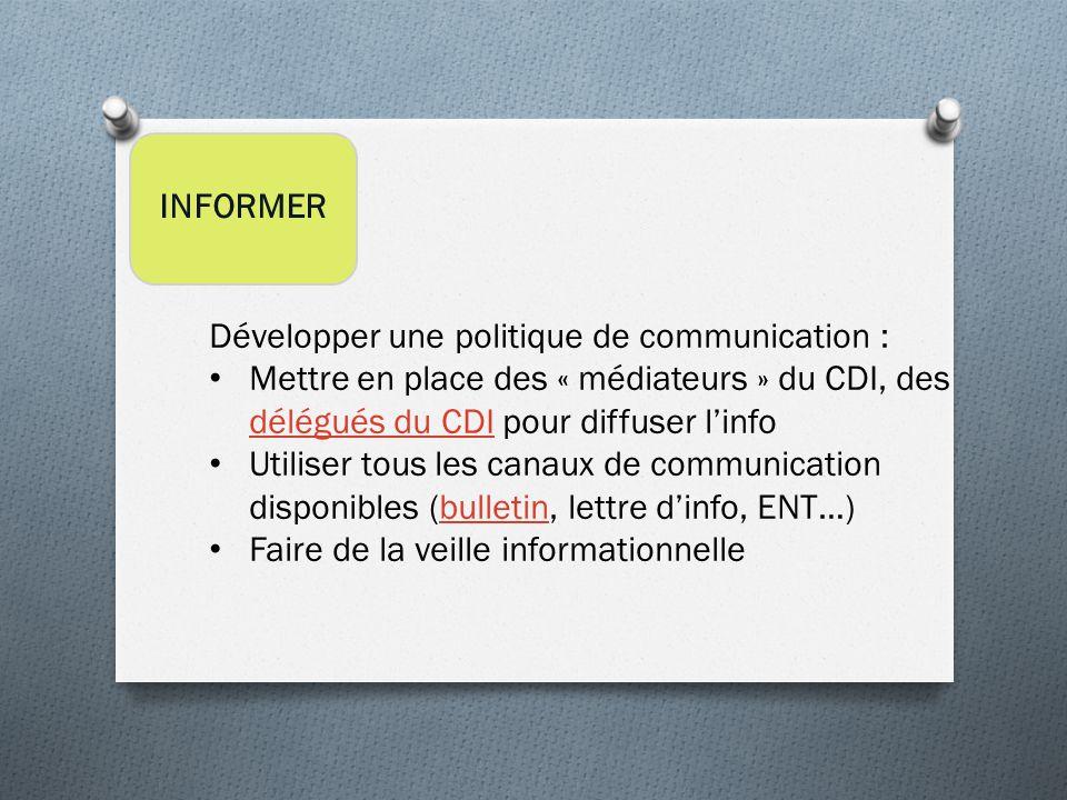 INFORMER Développer une politique de communication : Mettre en place des « médiateurs » du CDI, des délégués du CDI pour diffuser l'info.