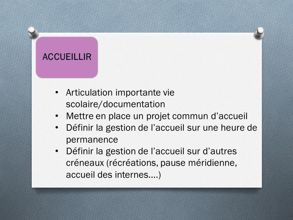 ACCUEILLIR Articulation importante vie scolaire/documentation. Mettre en place un projet commun d'accueil.