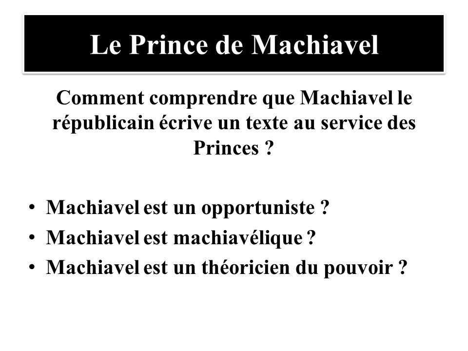 Le Prince de Machiavel Comment comprendre que Machiavel le républicain écrive un texte au service des Princes