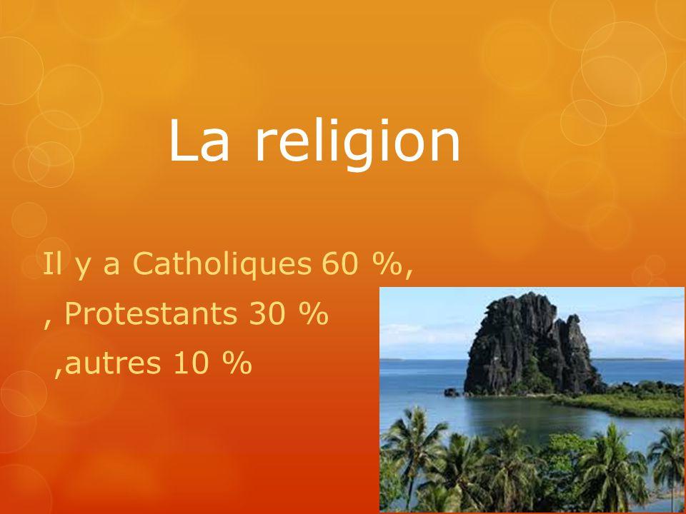 La religion Il y a Catholiques 60 %, , Protestants 30 % ,autres 10 %