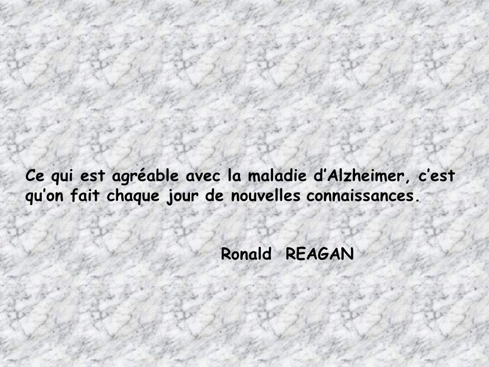 Ce qui est agréable avec la maladie d'Alzheimer, c'est qu'on fait chaque jour de nouvelles connaissances.