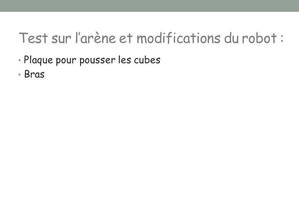 Test sur l'arène et modifications du robot :