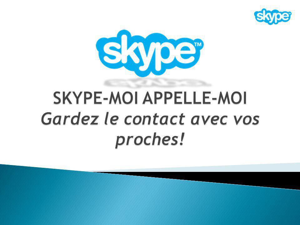SKYPE-MOI APPELLE-MOI Gardez le contact avec vos proches!