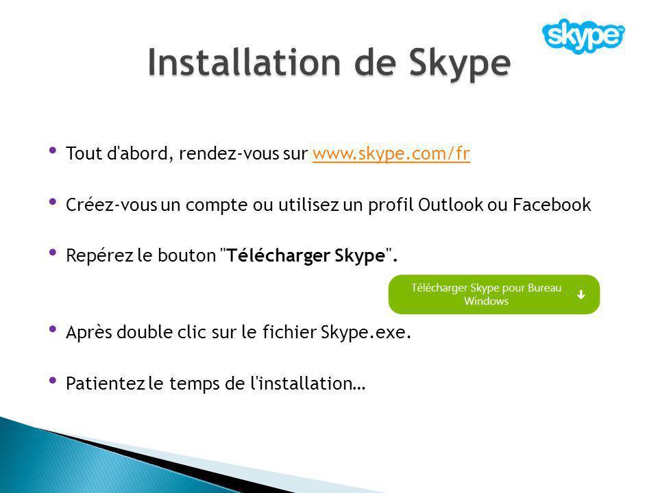 Installation de Skype Tout d abord, rendez-vous sur www.skype.com/fr