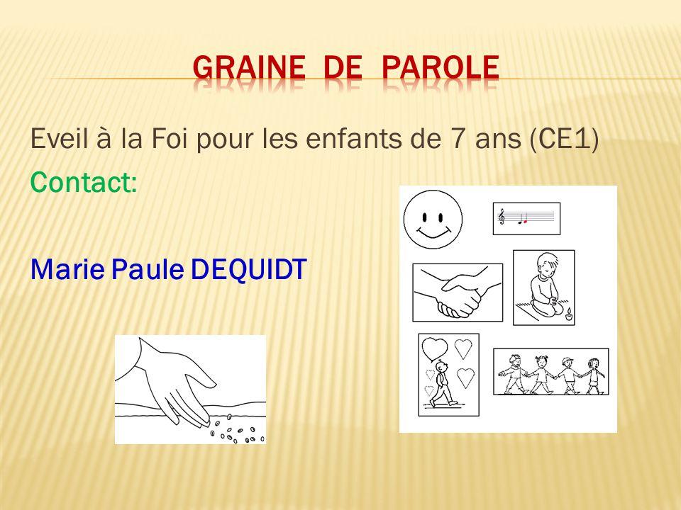 Graine de parole Eveil à la Foi pour les enfants de 7 ans (CE1) Contact: Marie Paule DEQUIDT