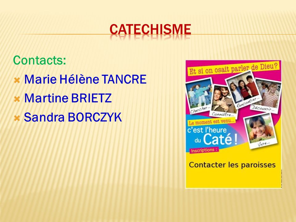 catechisme Contacts: Marie Hélène TANCRE Martine BRIETZ Sandra BORCZYK