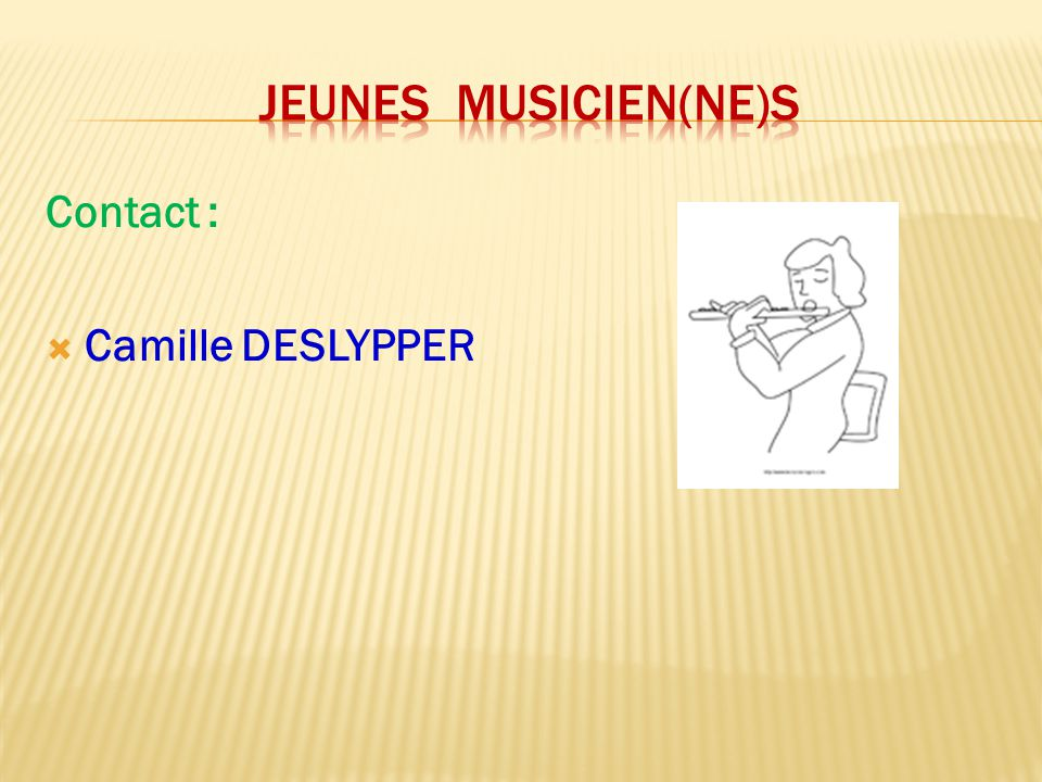 JEUNES MUSICIEN(ne)s Contact : Camille DESLYPPER