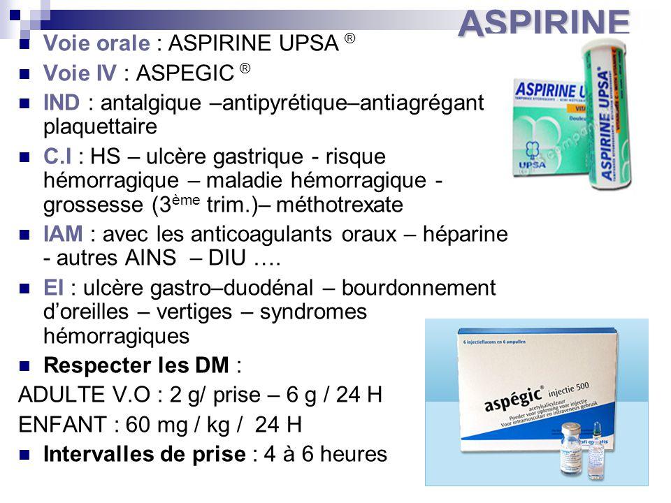 ASPIRINE Voie orale : ASPIRINE UPSA ® Voie IV : ASPEGIC ®