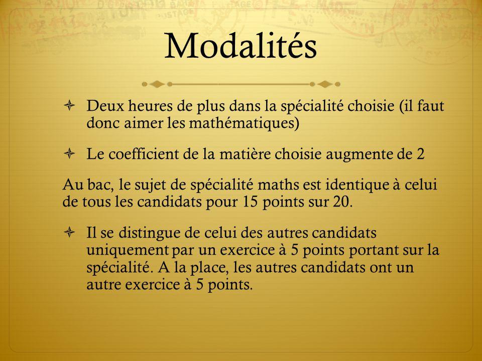 Modalités Deux heures de plus dans la spécialité choisie (il faut donc aimer les mathématiques) Le coefficient de la matière choisie augmente de 2.