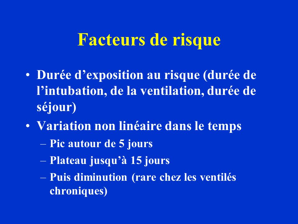 Facteurs de risque Durée d'exposition au risque (durée de l'intubation, de la ventilation, durée de séjour)