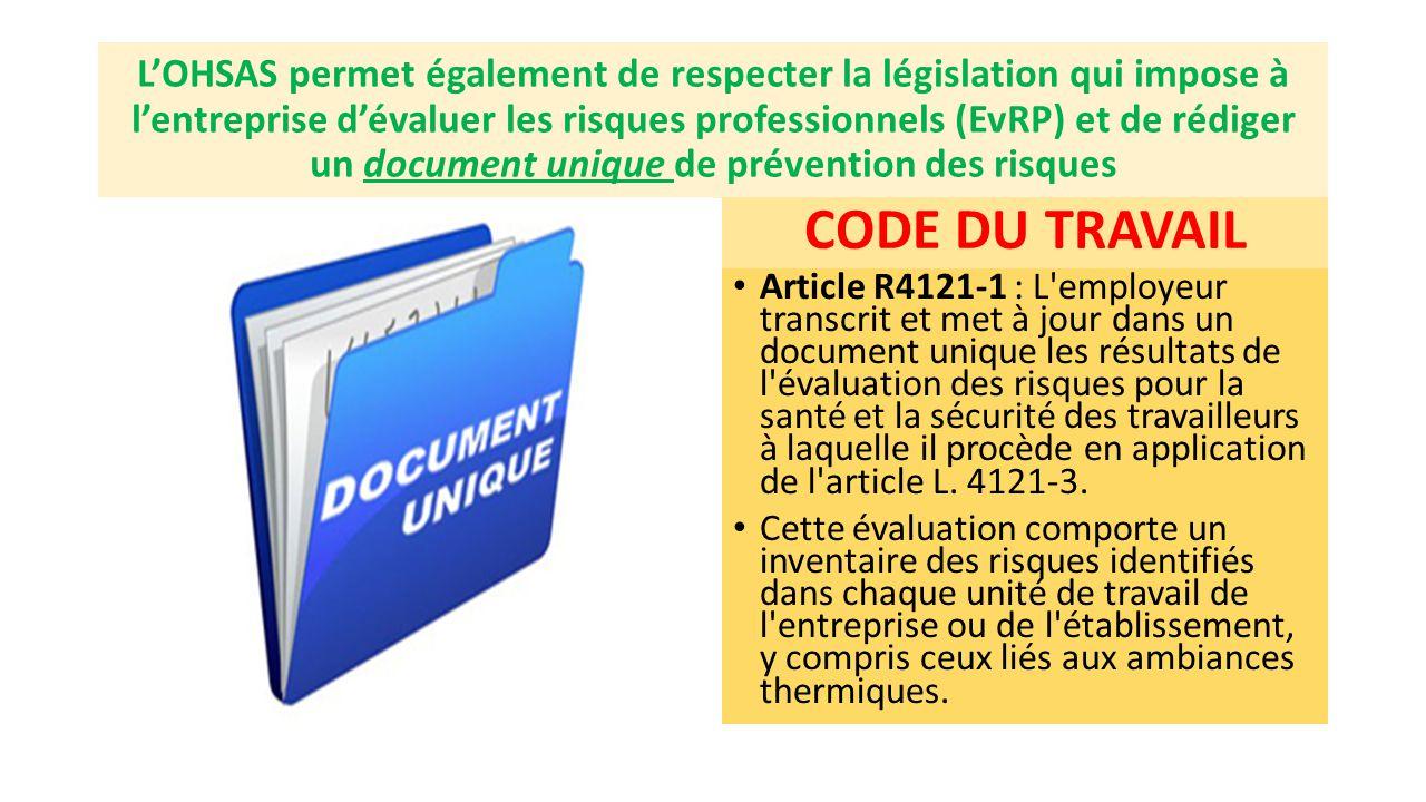 L'OHSAS permet également de respecter la législation qui impose à l'entreprise d'évaluer les risques professionnels (EvRP) et de rédiger un document unique de prévention des risques