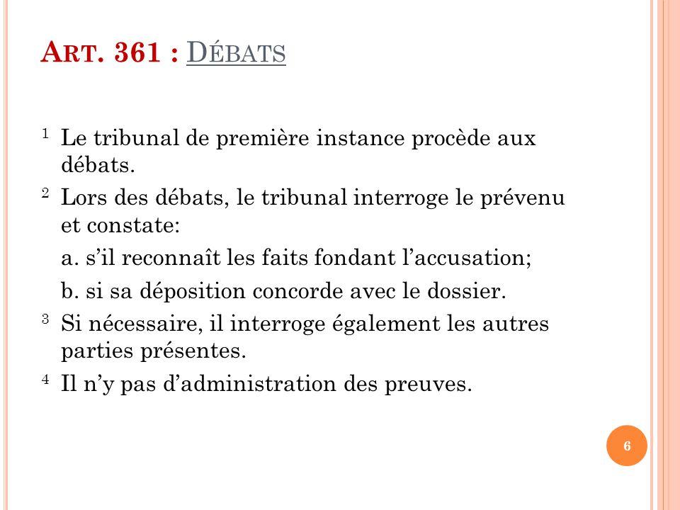 Art. 361 : Débats 1 Le tribunal de première instance procède aux débats. 2 Lors des débats, le tribunal interroge le prévenu et constate: