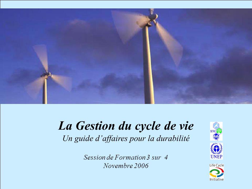La Gestion du cycle de vie Un guide d'affaires pour la durabilité Session de Formation 3 sur 4 Novembre 2006