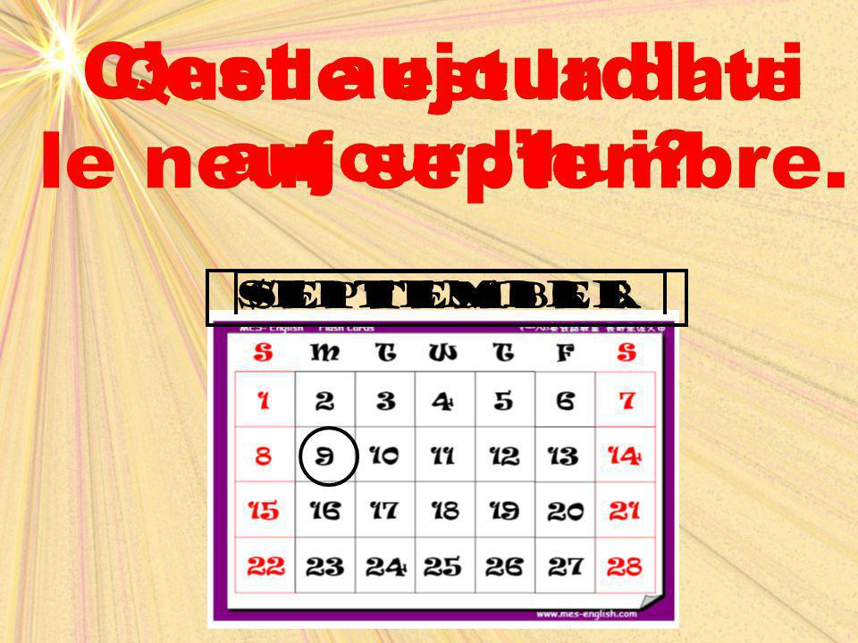 C'est aujourd'hui le neuf septembre.
