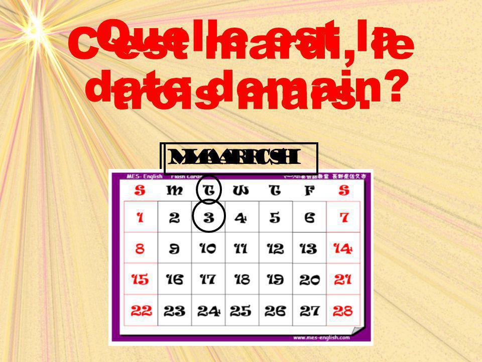 C'est mardi, le trois mars. Quelle est la date demain