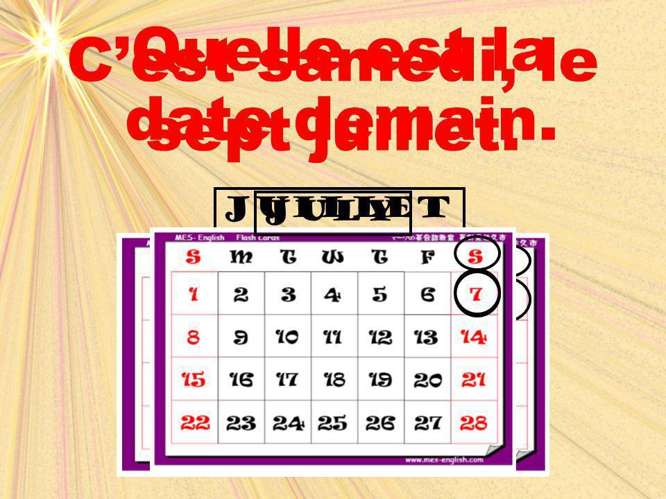 C'est samedi, le sept juillet. Quelle est la date demain.