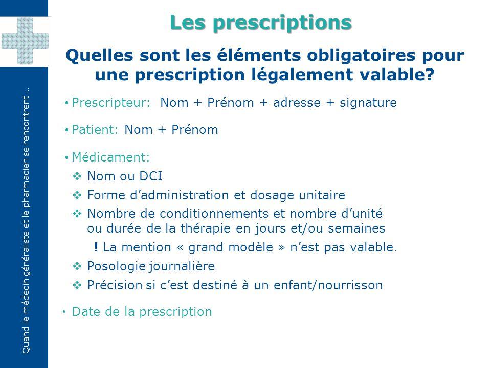 Les prescriptions Quelles sont les éléments obligatoires pour une prescription légalement valable Prescripteur: Nom + Prénom + adresse + signature.