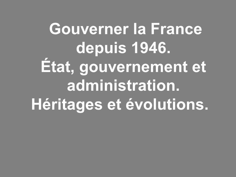 Gouverner la France depuis 1946. État, gouvernement et administration