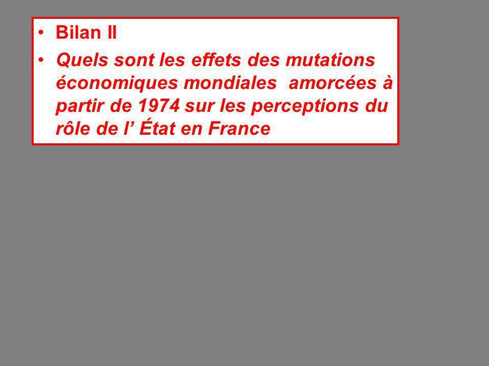 Bilan II Quels sont les effets des mutations économiques mondiales amorcées à partir de 1974 sur les perceptions du rôle de l' État en France.