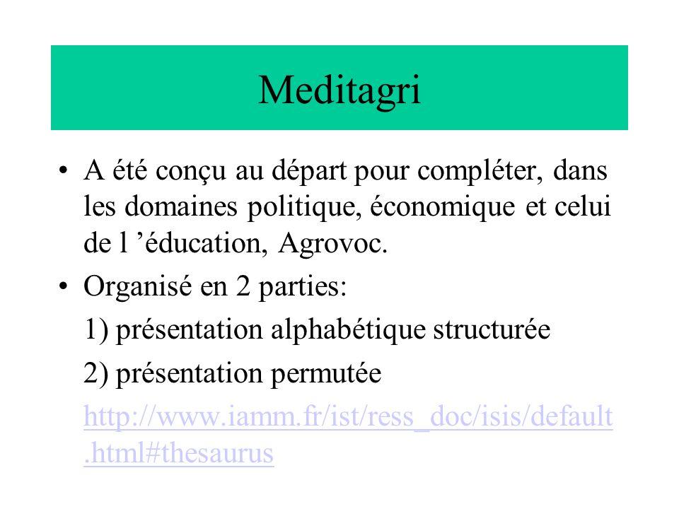 Meditagri A été conçu au départ pour compléter, dans les domaines politique, économique et celui de l 'éducation, Agrovoc.
