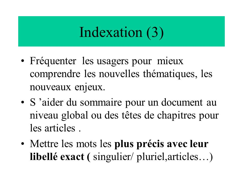 Indexation (3) Fréquenter les usagers pour mieux comprendre les nouvelles thématiques, les nouveaux enjeux.
