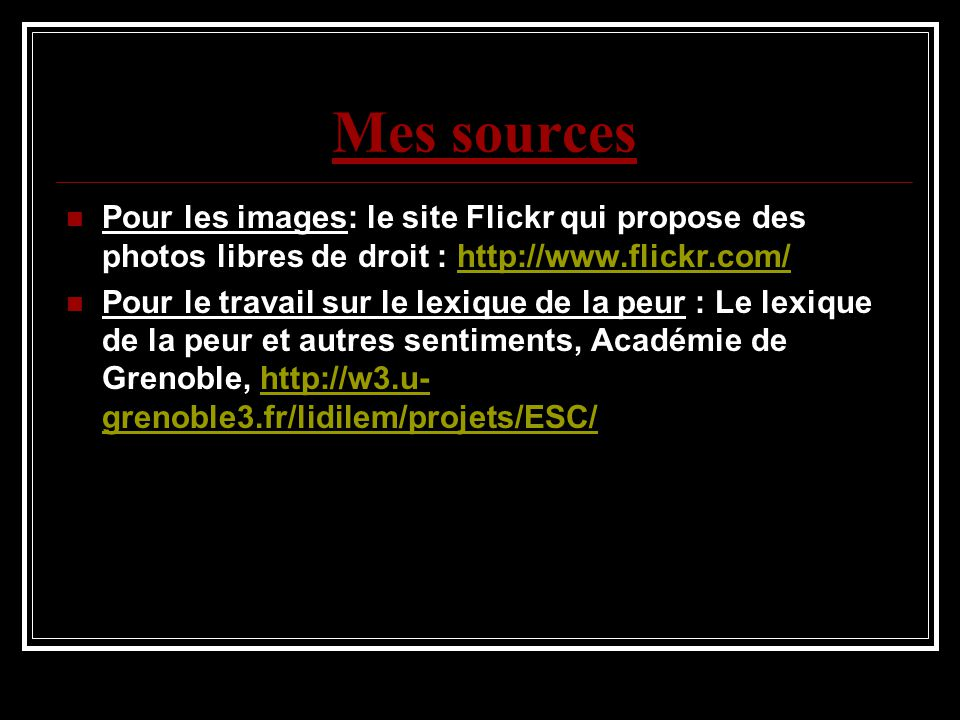 Mes sources Pour les images: le site Flickr qui propose des photos libres de droit : http://www.flickr.com/