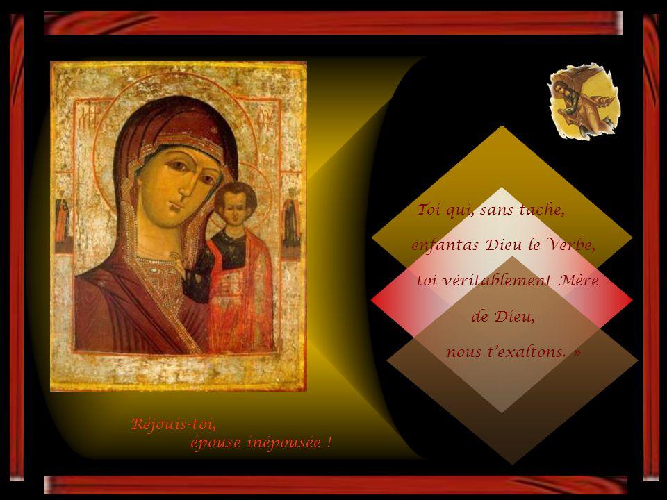 Toi qui, sans tache, enfantas Dieu le Verbe, toi véritablement Mère. de Dieu, nous t'exaltons. »