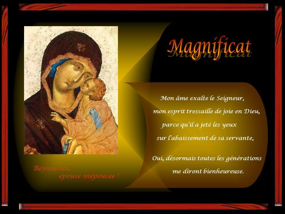 Magnificat Réjouis-toi, épouse inépousée ! Mon âme exalte le Seigneur,