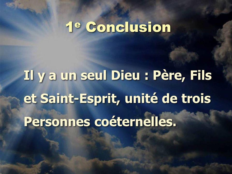 1e Conclusion Il y a un seul Dieu : Père, Fils