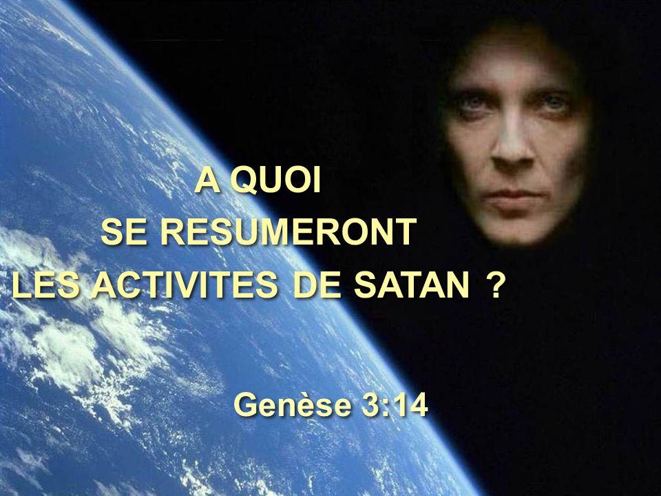 A QUOI SE RESUMERONT LES ACTIVITES DE SATAN