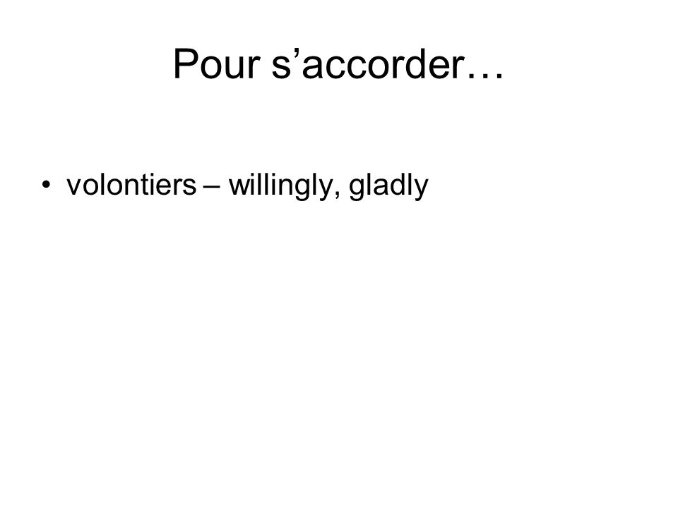 Pour s'accorder… volontiers – willingly, gladly