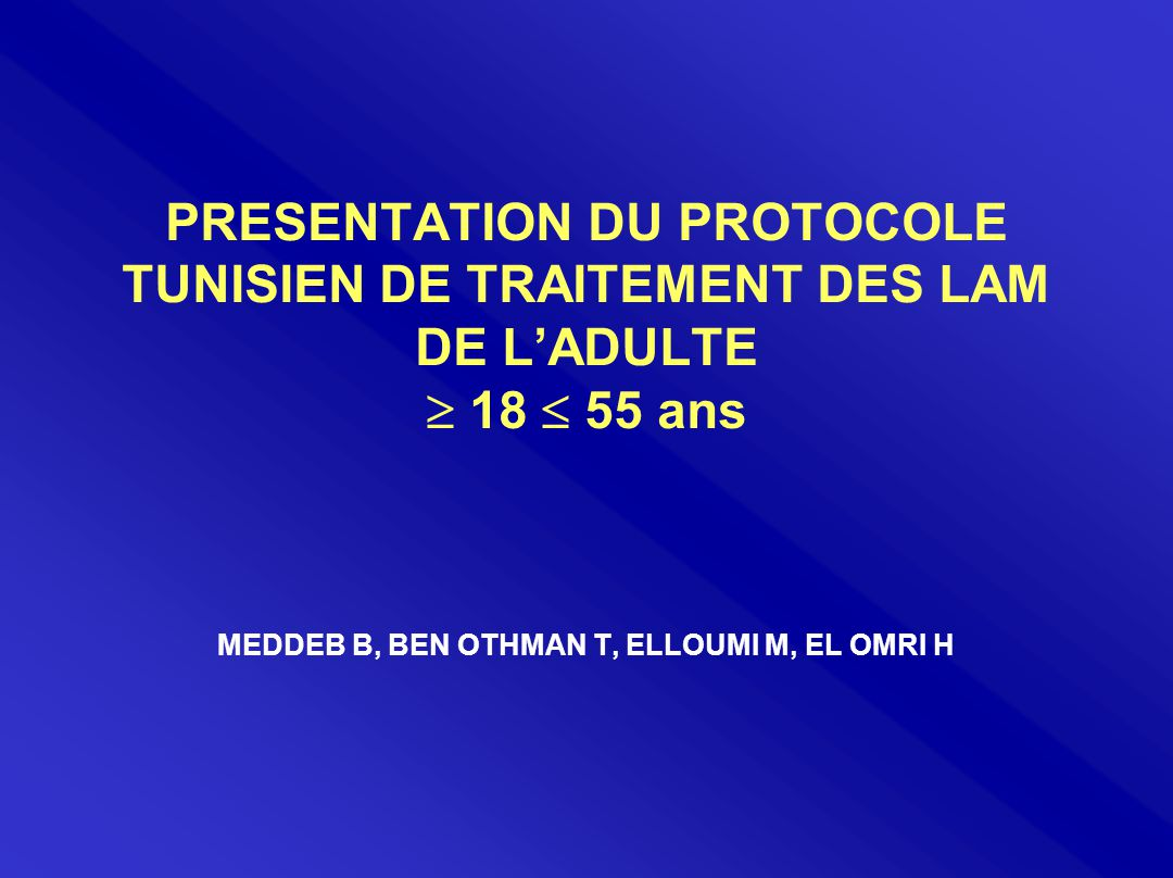 PRESENTATION DU PROTOCOLE TUNISIEN DE TRAITEMENT DES LAM DE L'ADULTE  18  55 ans MEDDEB B, BEN OTHMAN T, ELLOUMI M, EL OMRI H