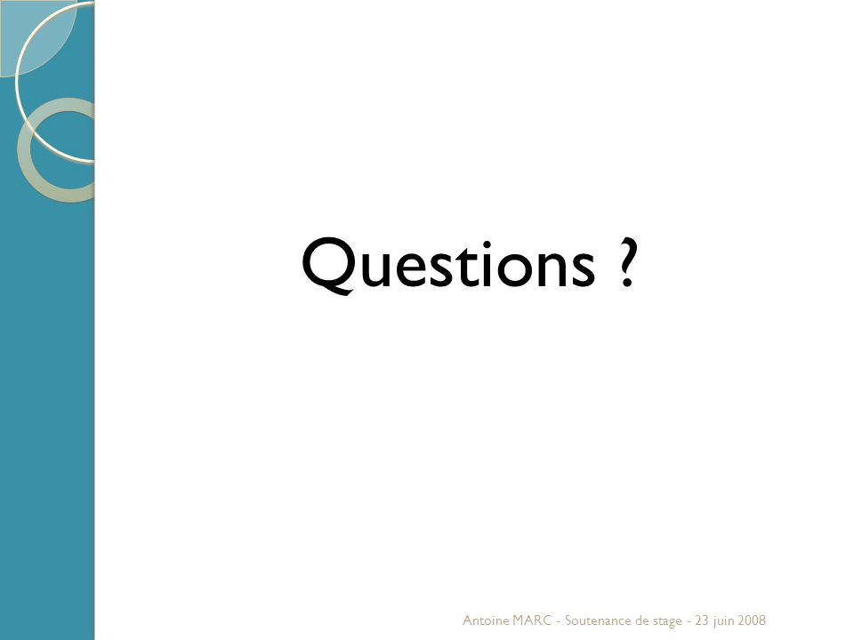 Questions Antoine MARC - Soutenance de stage - 23 juin 2008