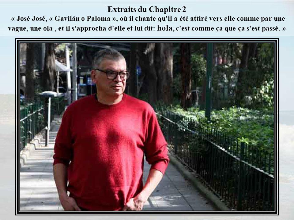 Extraits du Chapitre 2 « José José, « Gavilán o Paloma », où il chante qu il a été attiré vers elle comme par une vague, une ola , et il s approcha d elle et lui dit: hola, c est comme ça que ça s est passé. »