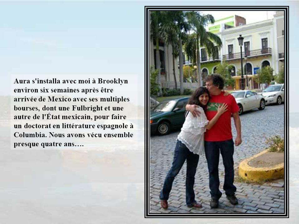 Aura s installa avec moi à Brooklyn environ six semaines après être arrivée de Mexico avec ses multiples bourses, dont une Fulbright et une autre de l État mexicain, pour faire un doctorat en littérature espagnole à Columbia.
