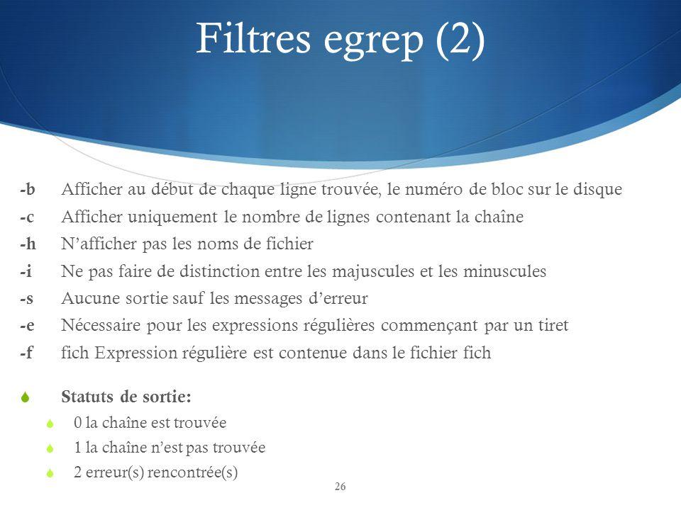 Filtres egrep (2) -b Afficher au début de chaque ligne trouvée, le numéro de bloc sur le disque.